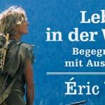 Éric Valli – Leben in der Wildnis